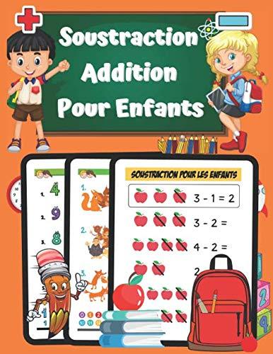 Soustraction Addition Pour Enfants: CAHIER DE CALCUL GS CP CE1 50 jeux et exercices de Mathématiques pour apprendre le calcul; 5 ans + - Grande Section CP CE1 - Tout en Couleurs