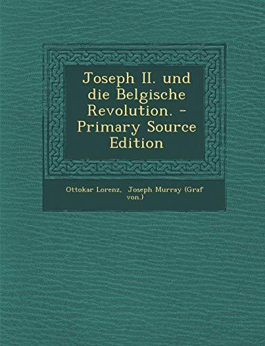 Joseph II. Und Die Belgische Revolution. - Primary Source Edition