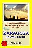 Zaragoza, Spain Travel Guide: Sightseeing, Hotel, Restaurant & Shopping Highlights (English Edition)