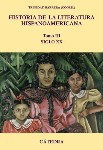 Historia de la literatura hispanoamericana, III: Siglo XX (Critica Y Estudios Literarios/...