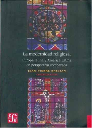 La modernidad religiosa. Europa latina y América Latina en perspectiva comparada