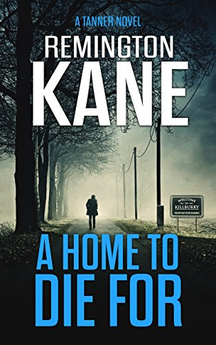 A Home To Die For (A Tanner Novel Book 14) by [Remington Kane]