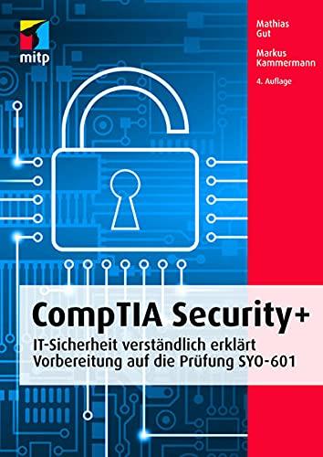 CompTIA Security+: IT-Sicherheit verständlich erklärt -Vorbereitung auf die Prüfung SYO-601 (mitp Professional)