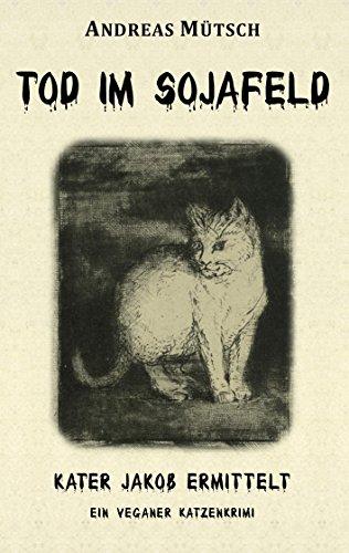 Tod im Sojafeld: Ein veganer Katzenkrimi (Kater Jakob ermittelt 1)
