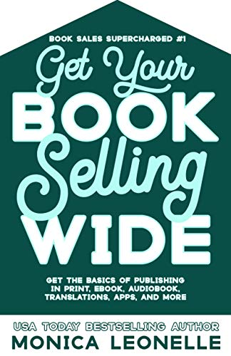 Get Your Book Selling Wide: Get the Basics of Publishing in Print, Ebook, Audiobook, Translations, Apps, and More (Book Sales Supercharged #1)