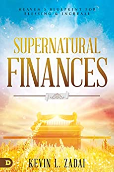 Supernatural Finances: Heaven's Blueprint for Blessing and Increase by [Kevin Zadai]
