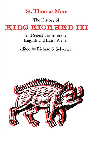 The History of King Richard III and Selections from the English and Latin Poems (Selected Works of St. Thomas More Serie
