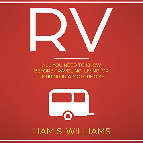RV: All You Need to Know Before Traveling, Living, or Retiring in a Motorhome audiobook cover art