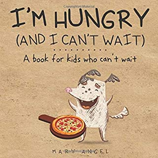 I'm Hungry (and I Can't Wait): A book for kids who can't wait (Learn to wait)