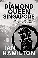 Diamond Queen of Singapore, The: An Ava Lee Novel: Book 13 (The Ava Lee Novels, 13)