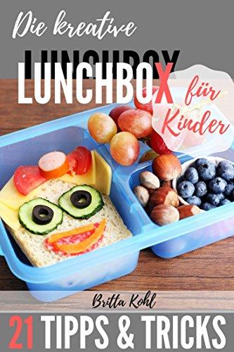 Kinder & Essen: Die kreative Lunchbox für Kinder - so gestalten Sie das Pausenbrot für Ihr Kind: 21 Tipps und Tricks, wie die Kinder die Vesperbox garantiert leer essen