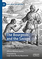 The Bourgeois and the Savage: A Marxian Critique of the Image of the Isolated Individual in Defoe, Turgot and Smith (Marx, Engels, and Marxisms)