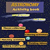 Astronomy Activity book: kids books,Activity book for kids, workbook for kids,coloring book,baby books,childrens book,gift book for kids, preschool ... kindergarten, book for boys, book for girls.