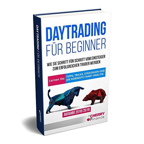 Daytrading für Beginner - Wie Sie Schritt für Schritt vom Einsteiger zum erfolgreichen Trader werden | Lernen Sie: Tipps, Tricks, Strategien und die ... korrekte Chart Analyse | Hardcover Ausgabe
