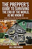 The Prepper's Guide to Surviving the End of the World, as We Know It: Gear, Skills, and Related Know-How