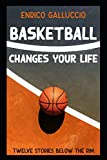 Basketball changes your life: Twelve stories below the rim
