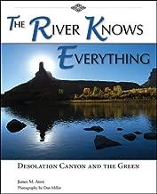 The River Knows كل شيء: desolation Canyon و أخضر (باللغة الإنجليزية و إصدار باللغة الإنجليزية)