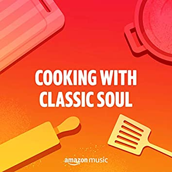 Cooking with Classic Soul