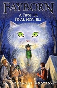 A First or Final Mischief (Fayborn Book 3) by [J. Aleksandr Wootton]
