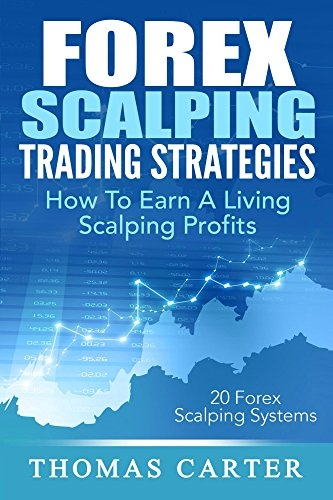 Forex Scalping Trading Strategies: How To Earn A Living Scalping Profits (English Edition)