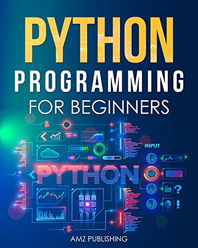 Python Programming for Beginners : The Ultimate Guide for Beginners to Learn Python Programming: Crash Course on Python Programming for Beginners (Python Programming Books Book 1) (English Edition)