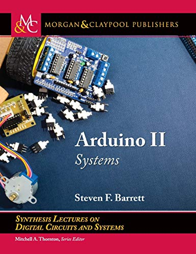Arduino II: Systems (Synthesis Lectures on Digital Circuits and Systems)