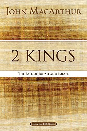 2 Kings: The Fall of Judah and Israel (MacArthur Bible Studies)