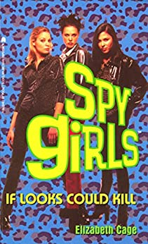 If Looks Could Kill (Spy Girls Book 6) by [Elizabeth Cage]
