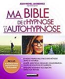 Ma bible de l'hypnose et de l'autohypnose: Le mode d'emploi pas-à-pas d'une méthode simple et naturel