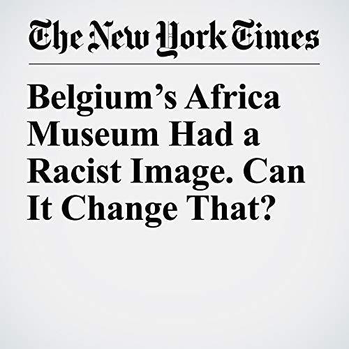 Belgium's Africa Museum Had a Racist Image. Can It Change That? audiobook cover art