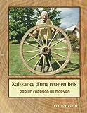 Naissance d'une roue en bois par un charron du Morvan
