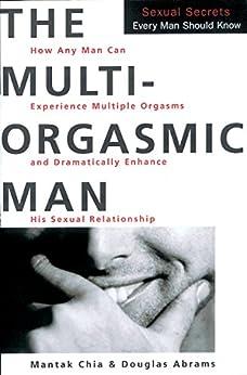 The Multi-Orgasmic Man: Sexual Secrets Every Man Should Know by [Mantak Chia, Douglas Abrams]