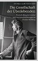 Die Gesellschaft der Ueberlebenden: Deutsche Kriegsheimkehrer und ihre Gewalterfahrungen im Zweiten Weltkrieg