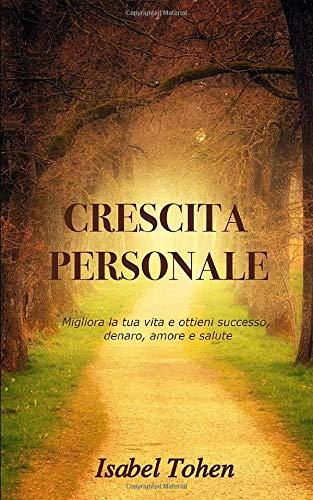 CRESCITA PESONALE: Migliora la tua vita e ottieni successo denaro, amore e salute  - Contiene 4 libri -