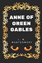 Anne of Green Gables: By L. M. Montgomery - Illustrated