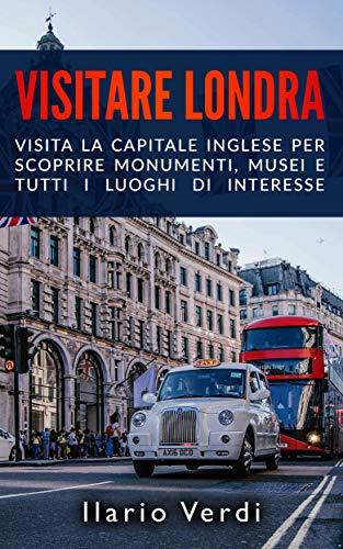 VISITARE LONDRA: Visita la capitale inglese per scoprire monumenti, musei e tutti i luoghi di interesse