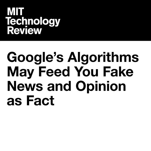 Google's Algorithms May Feed You Fake News and Opinion as Fact audiobook cover art
