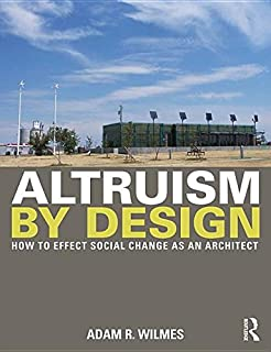 Altruism by Design: How To Effect Social Change as an Architect