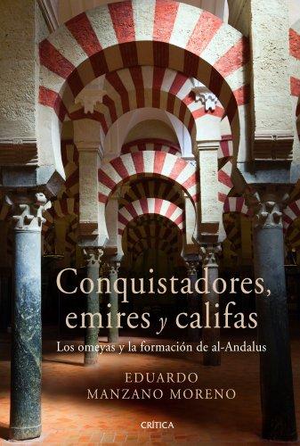 Conquistadores, emires y califas: Los omeyas y la formación de al-Andalus (Serie Mayor)