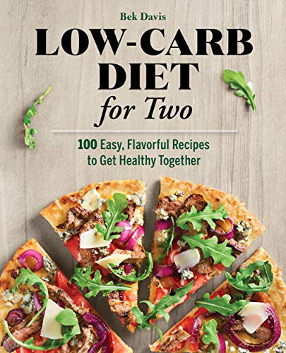 Low-Carb Diet for Two: 100 Easy, Flavorful Recipes to Get Healthy Together