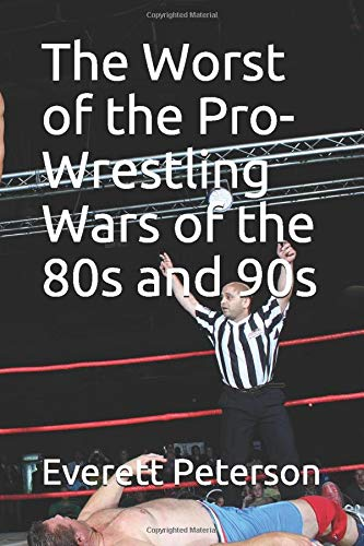 The Worst of the Pro-Wrestling Wars of the 80s and 90s