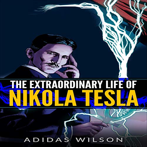 The Extraordinary Life of Nikola Tesla audiobook cover art