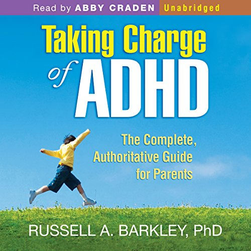 Taking Charge of ADHD, Third Edition     The Complete, Authoritative Guide for Parents              Written by:                                                                                                                                 Russell A. Barkley                               Narrated by:                                                                                                                                 Abby Craden                      Length: 16 hrs and 59 mins     6 ratings     Overall 5.0