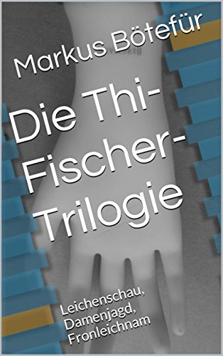 Die Thi-Fischer-Trilogie: Leichenschau, Damenjagd, Fronleichnam