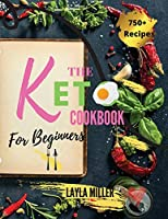 Keto Cookbook For Beginners: 750+ Low-Carb, Budget-Friendly and Simple Recipes to Keep Fitness and Stay Figure by Sticking to Healthy Diet -28 Day Meal Plan Included-