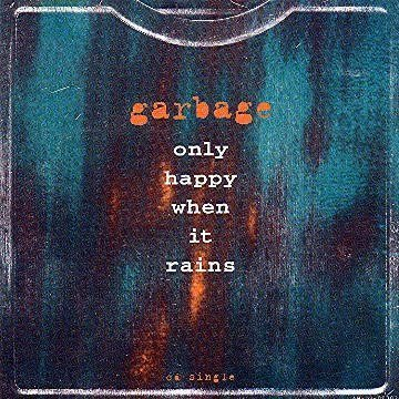 Only Happy When It Rains / Girl Don't Come by Garbage (1996-02-20)