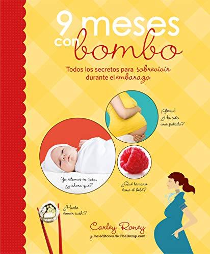 9 meses con bombo: Todos los secretos para sobrevivir durante el embarazo (Embarazo, bebé y crianza)