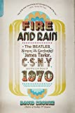 Image of Fire and Rain: The Beatles, Simon and Garfunkel, James Taylor, CSNY, and the Lost Story of 1970