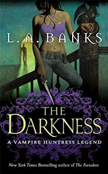 The Darkness: A Vampire Huntress Legend (Vampire Huntress Legend series Book 10) by [L. A. Banks]