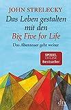 Das Leben gestalten mit den Big Five for Life: Das Abenteuer geht weiter - John Strelecky